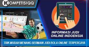 Trik Mudah Menang Bermain Judi Bola Online Terpercaya