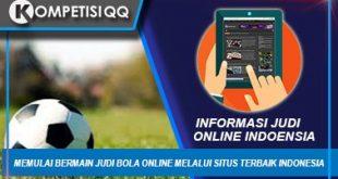 Memulai Bermain Judi Bola Online Melalui Situs Terbaik Indonesia