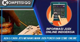 Ada 5 Cara Jitu Menang Main Judi Poker Dan Ceme Online