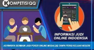 Asyiknya Bermain Judi Poker Online Modalqq Tanpa Pergi Keluar Negeri