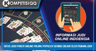 Situs Judi Poker Online Paling Populer Sering Dicari Oleh Pemain Judi