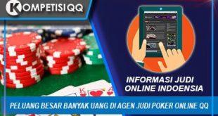 Peluang Besar Banyak Uang Di Agen Judi Poker Online QQ