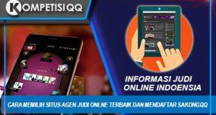 Cara Memilih Situs Agen Judi Online Terbaik Dan Mendaftar SakongQQ