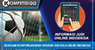 Beragam Keuntungan Main Taruhan Judi Bola Online Indonesia
