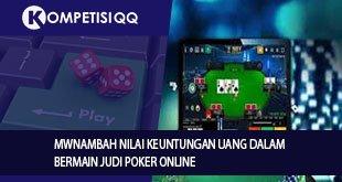 Menambah Nilai Keuntungan Uang Dalam Bermain Judi Poker Online
