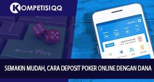 Semakin Mudah, Cara Deposit Poker Online Dengan Dana