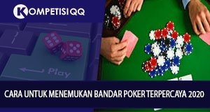 Cara Untuk Menemukan Bandar Poker Terpercaya 2020