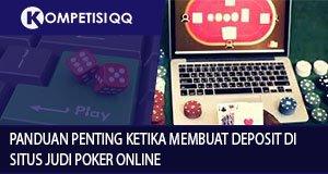Panduan Penting Ketika Membuat Deposit Di Situs Judi Poker Online