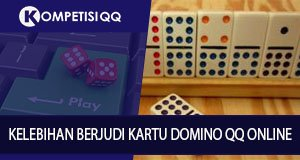 Kelebihan Berjudi Kartu Domino QQ Online