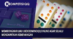 Membongkar Ilmu Judi Dominoqq Online Agar Selalu Mendapatkan Kemenangan