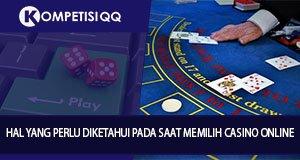 Hal Yang Perlu Diketahui Saat Memilih Casino Online