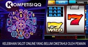 Kelebihan Slot Online yang Belum Diketahui Oleh Pemain