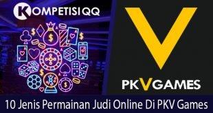 10 Jenis Permainan Judi Online di PKV Games