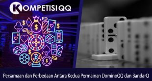 Persamaan dan Perbedaan Antara Kedua Permainan DominoQQ dan BandarQ